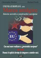 Uniunea Europeana sau Marea amagire. Istoria secreta a constructiei europene