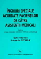 Ingrijiri speciale acordate pacientilor de catre asistentii medicali. Manual pentru colegiile si scolile postliceale sanitare