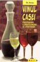 Vinul casei. Preparare, conditionare, pastrare