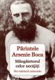 Parintele Arsenie Boca, mangaietorul celor necajiti