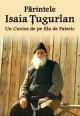 Parintele Isaia Tugurlan, un Cuvios de pe fila de Pateric